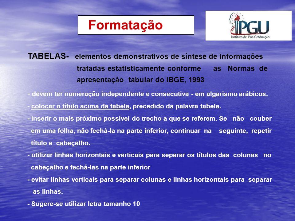 TABELAS- elementos demonstrativos de síntese de informações tratadas estatisticamente conforme as Normas de apresentação tabular do IBGE, 1993 - devem
