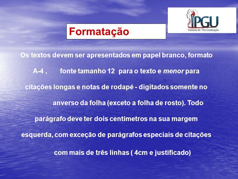Formatação Os textos devem ser apresentados em papel branco, formato A-4, fonte tamanho 12 para o texto e menor para citações longas e notas de rodapé