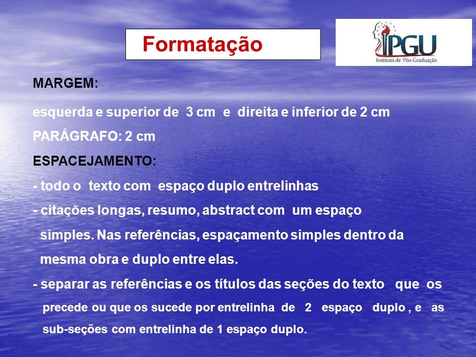 Formatação INDICATIVOS DE SEÇÃO - o indicativo numérico de uma seção precede seu título, centralizado, separado por um espaço de caractere, em maiúsculo e minúsculo e negrito.
