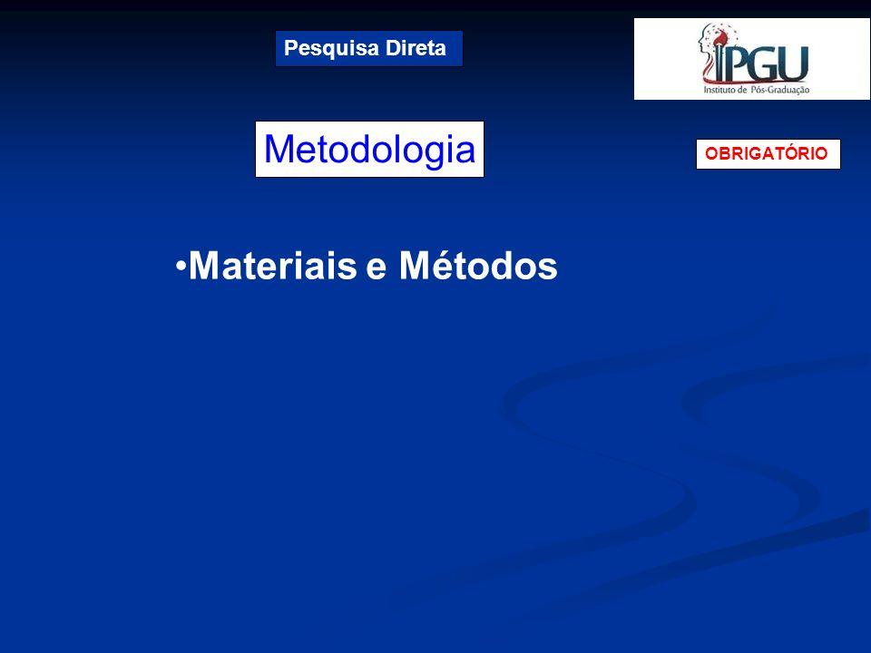 Metodologia Pesquisa Direta OBRIGATÓRIO Materiais e Métodos