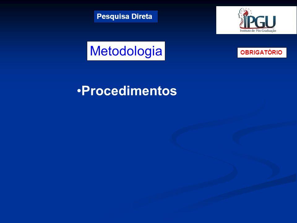 Metodologia Pesquisa Direta OBRIGATÓRIO Procedimentos