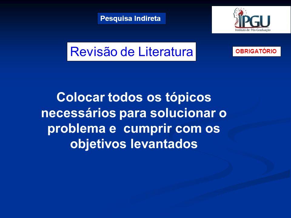 Revisão de Literatura Pesquisa Indireta OBRIGATÓRIO Colocar todos os tópicos necessários para solucionar o problema e cumprir com os objetivos levanta
