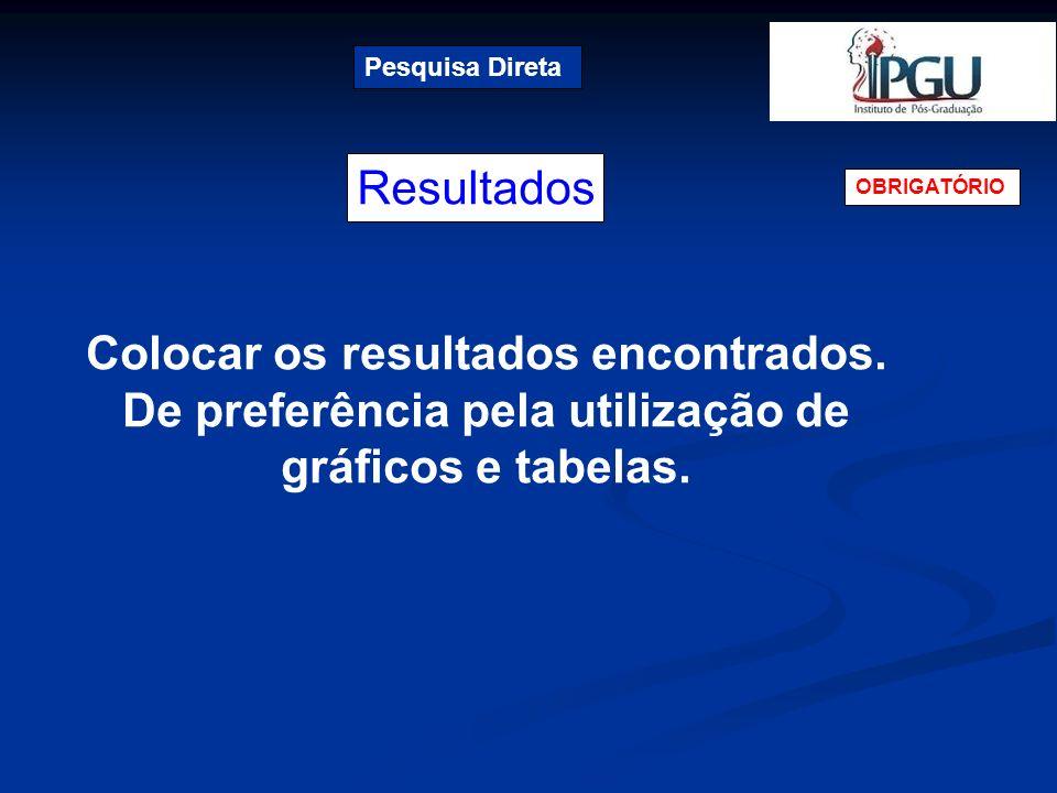 Resultados Pesquisa Direta OBRIGATÓRIO Colocar os resultados encontrados. De preferência pela utilização de gráficos e tabelas.