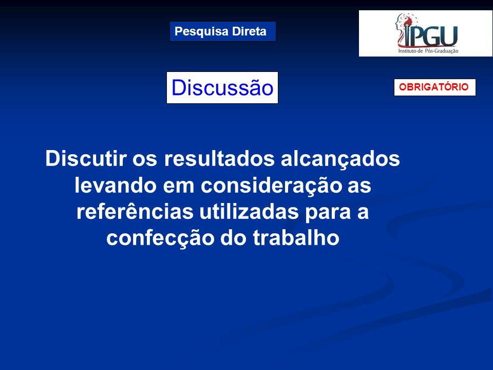 Discussão Pesquisa Direta OBRIGATÓRIO Discutir os resultados alcançados levando em consideração as referências utilizadas para a confecção do trabalho