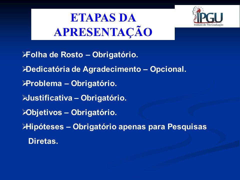 ETAPAS DA APRESENTAÇÃO Metodologia – Obrigatório.