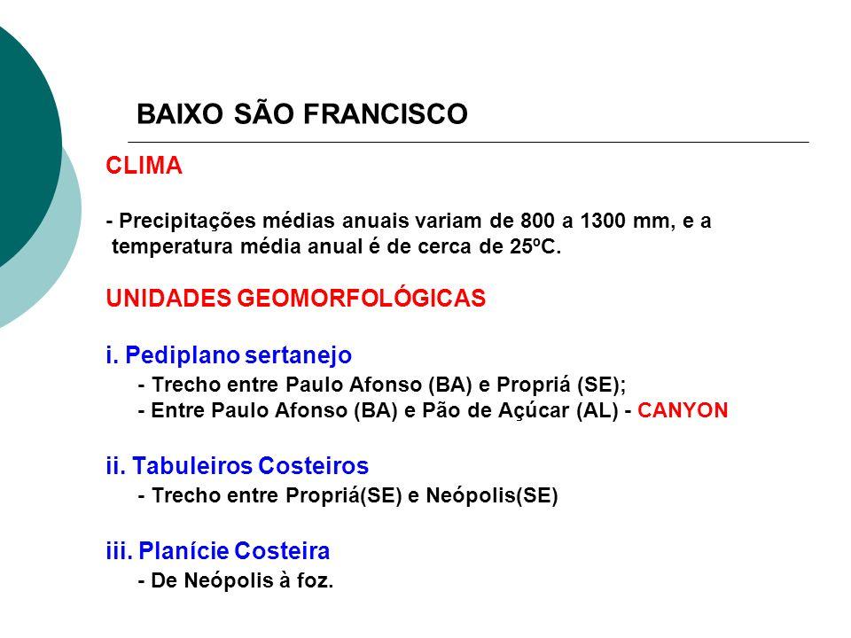 BAIXO SÃO FRANCISCO CLIMA - Precipitações médias anuais variam de 800 a 1300 mm, e a temperatura média anual é de cerca de 25ºC. UNIDADES GEOMORFOLÓGI