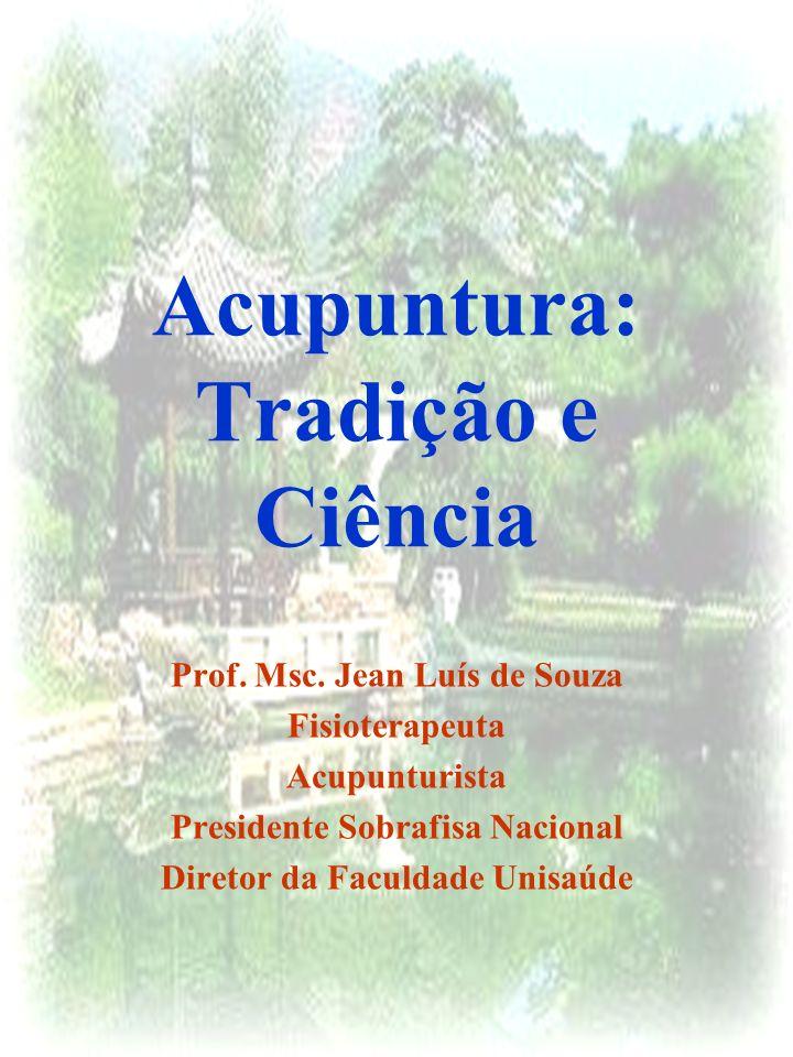 Acupuntura: Tradição e Ciência Prof. Msc. Jean Luís de Souza Fisioterapeuta Acupunturista Presidente Sobrafisa Nacional Diretor da Faculdade Unisaúde