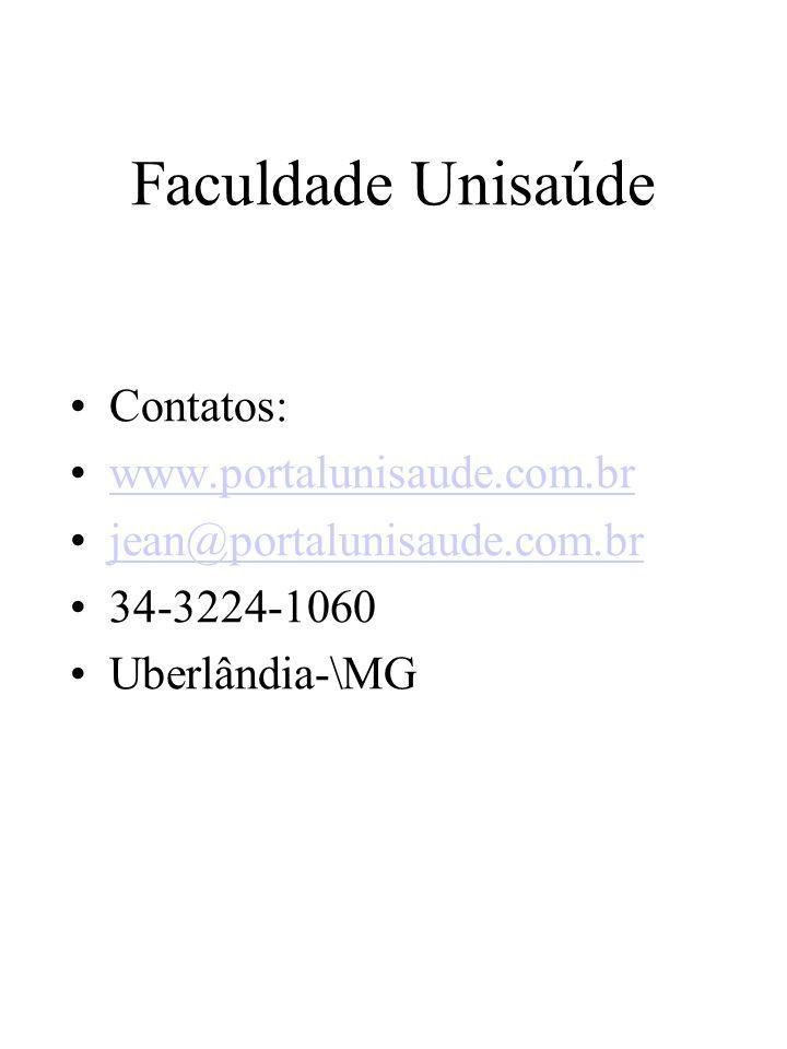 Faculdade Unisaúde Contatos: www.portalunisaude.com.br jean@portalunisaude.com.br 34-3224-1060 Uberlândia-\MG