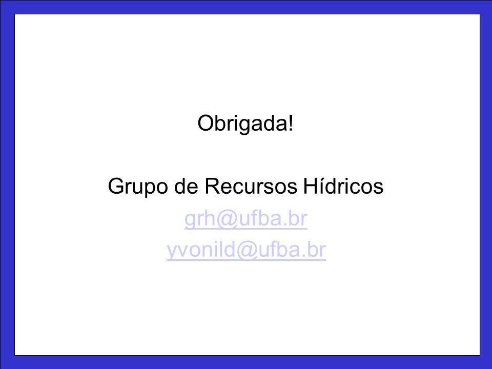 Obrigada! Grupo de Recursos Hídricos grh@ufba.br yvonild@ufba.br