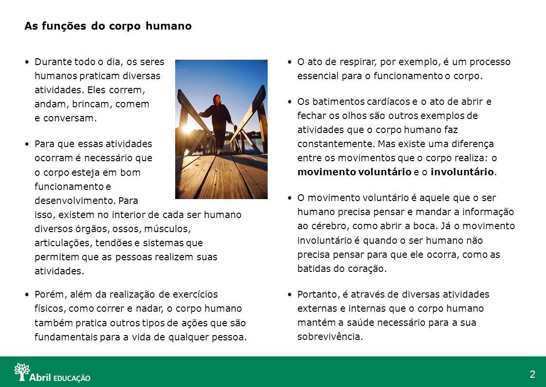 2 As funções do corpo humano Durante todo o dia, os seres humanos praticam diversas atividades. Eles correm, andam, brincam, comem e conversam. Para q