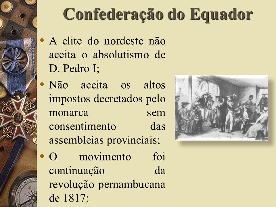 Confederação do Equador A elite do nordeste não aceita o absolutismo de D.