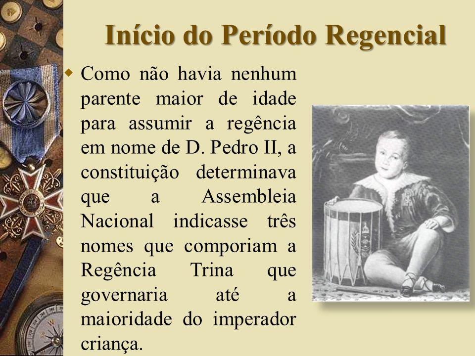 Início do Período Regencial Como não havia nenhum parente maior de idade para assumir a regência em nome de D.