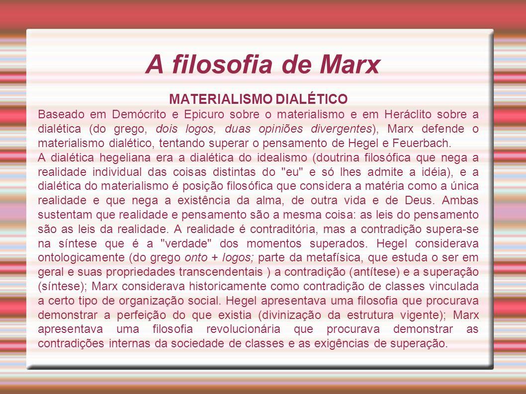 A filosofia de Marx MATERIALISMO DIALÉTICO Baseado em Demócrito e Epicuro sobre o materialismo e em Heráclito sobre a dialética (do grego, dois logos,