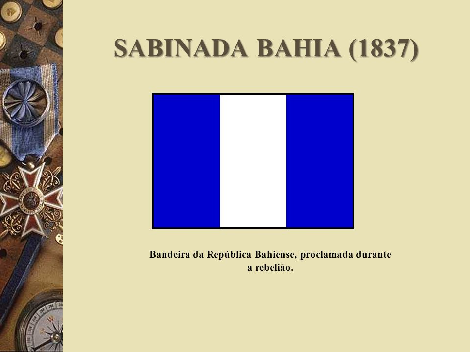 SABINADA BAHIA (1837) Bandeira da República Bahiense, proclamada durante a rebelião.