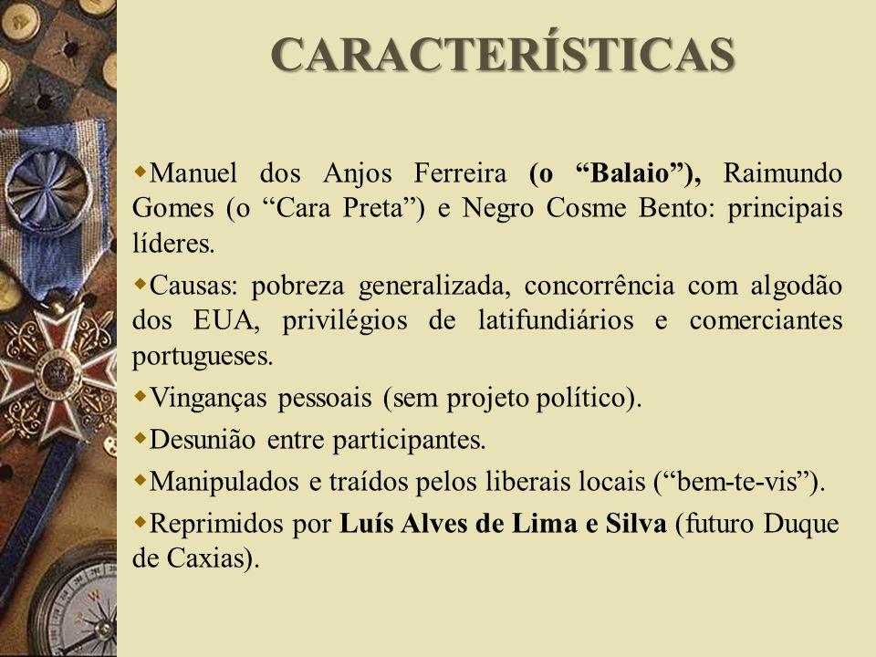 Manuel dos Anjos Ferreira (o Balaio), Raimundo Gomes (o Cara Preta) e Negro Cosme Bento: principais líderes. Causas: pobreza generalizada, concorrênci