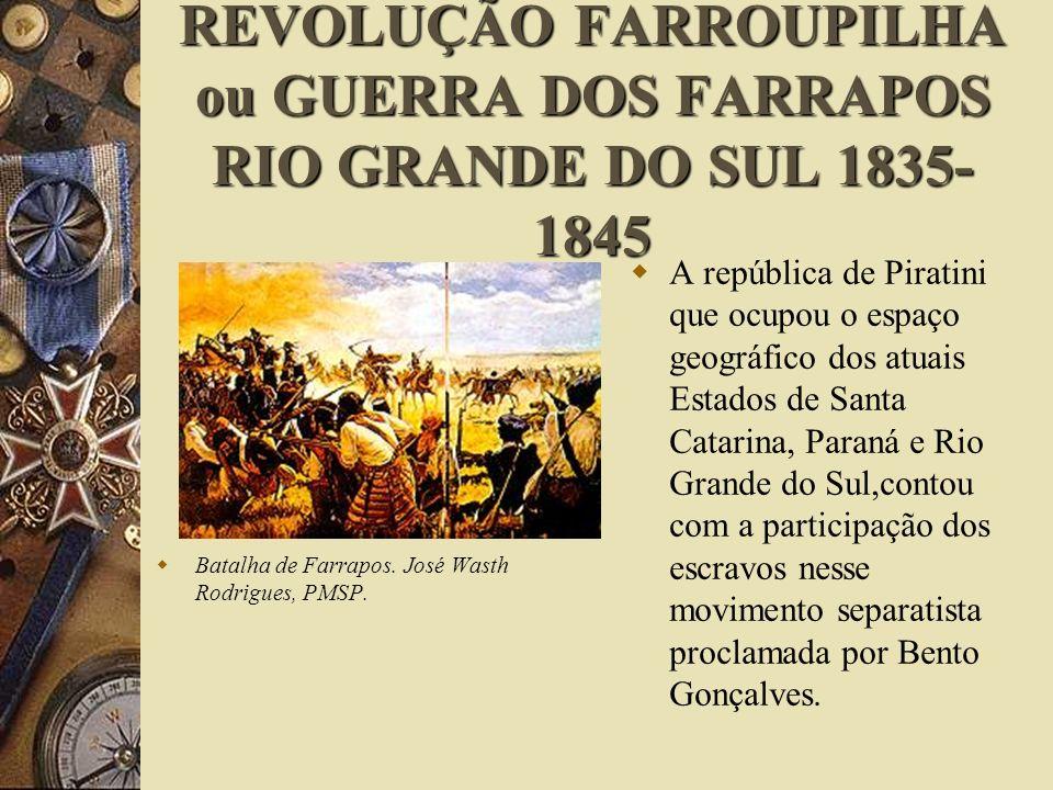 REVOLUÇÃO FARROUPILHA ou GUERRA DOS FARRAPOS RIO GRANDE DO SUL 1835- 1845 Batalha de Farrapos. José Wasth Rodrigues, PMSP. A república de Piratini que