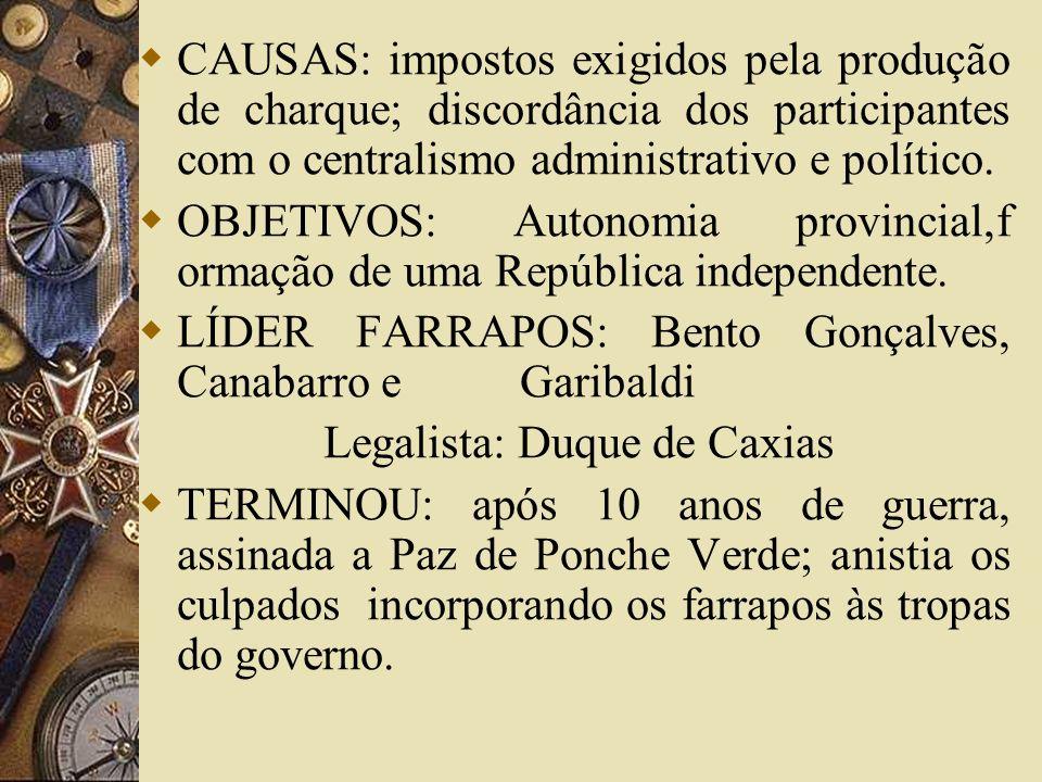 CAUSAS: impostos exigidos pela produção de charque; discordância dos participantes com o centralismo administrativo e político. OBJETIVOS: Autonomia p