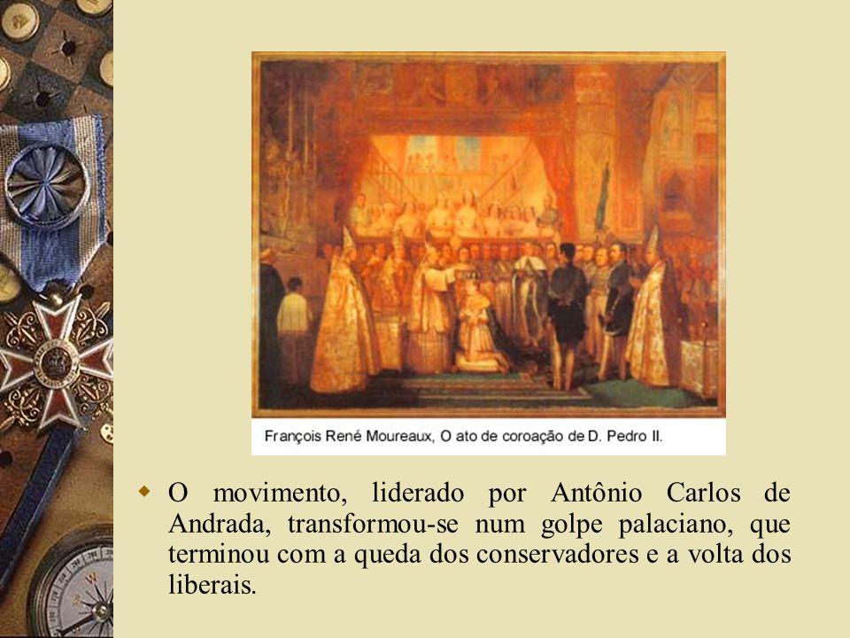 O movimento, liderado por Antônio Carlos de Andrada, transformou-se num golpe palaciano, que terminou com a queda dos conservadores e a volta dos libe
