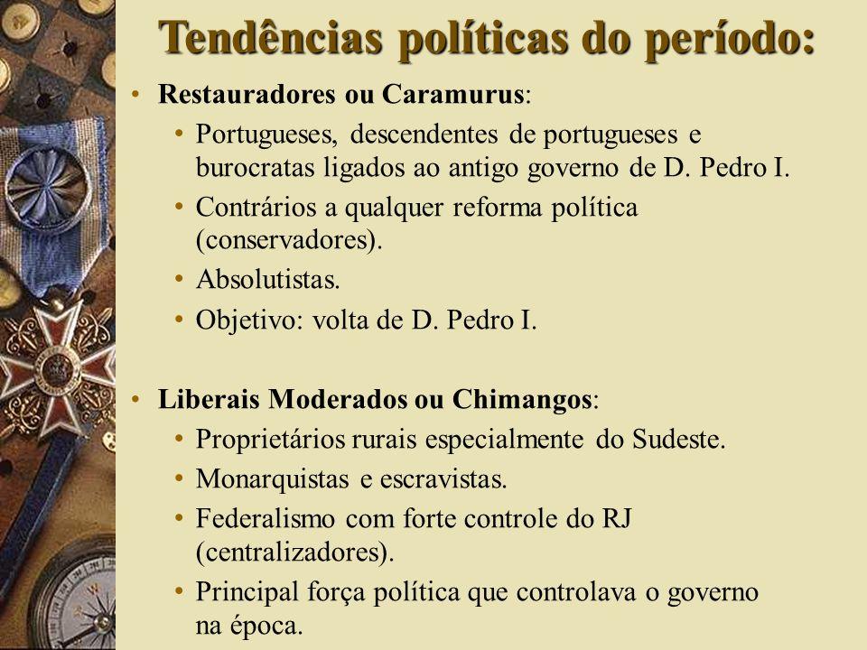 Restauradores ou Caramurus: Portugueses, descendentes de portugueses e burocratas ligados ao antigo governo de D. Pedro I. Contrários a qualquer refor