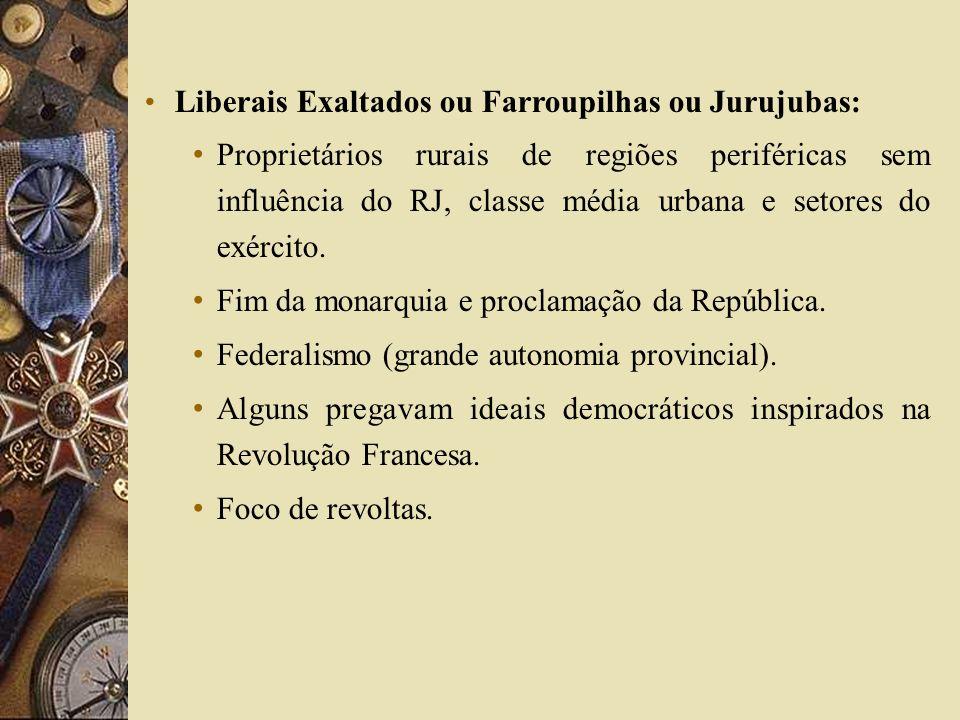 Liberais Exaltados ou Farroupilhas ou Jurujubas: Proprietários rurais de regiões periféricas sem influência do RJ, classe média urbana e setores do ex