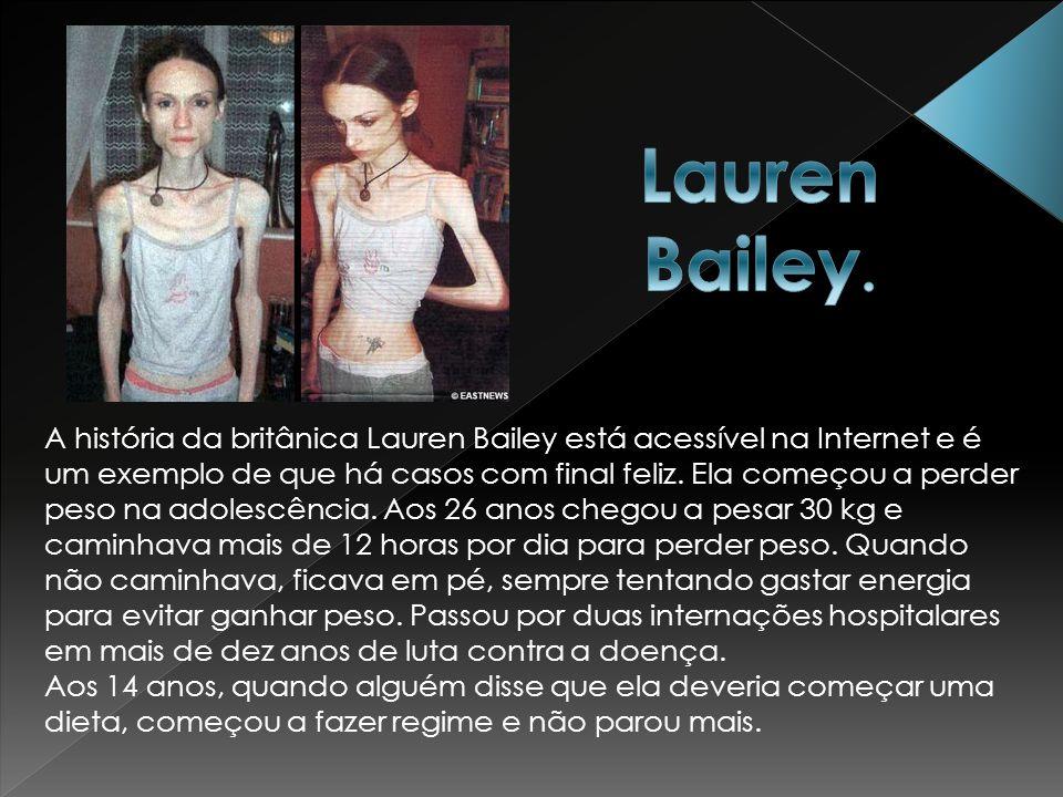 A história da britânica Lauren Bailey está acessível na Internet e é um exemplo de que há casos com final feliz. Ela começou a perder peso na adolescê