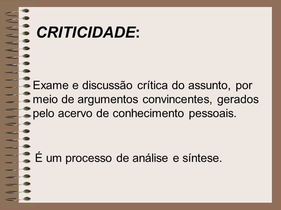 Exame e discussão crítica do assunto, por meio de argumentos convincentes, gerados pelo acervo de conhecimento pessoais. É um processo de análise e sí