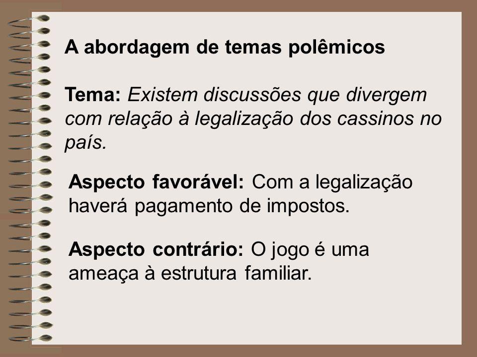 A abordagem de temas polêmicos Tema: Existem discussões que divergem com relação à legalização dos cassinos no país. Aspecto favorável: Com a legaliza