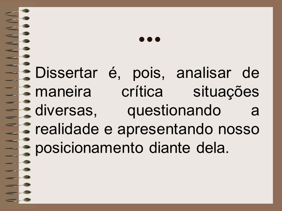 Dissertar é, pois, analisar de maneira crítica situações diversas, questionando a realidade e apresentando nosso posicionamento diante dela....