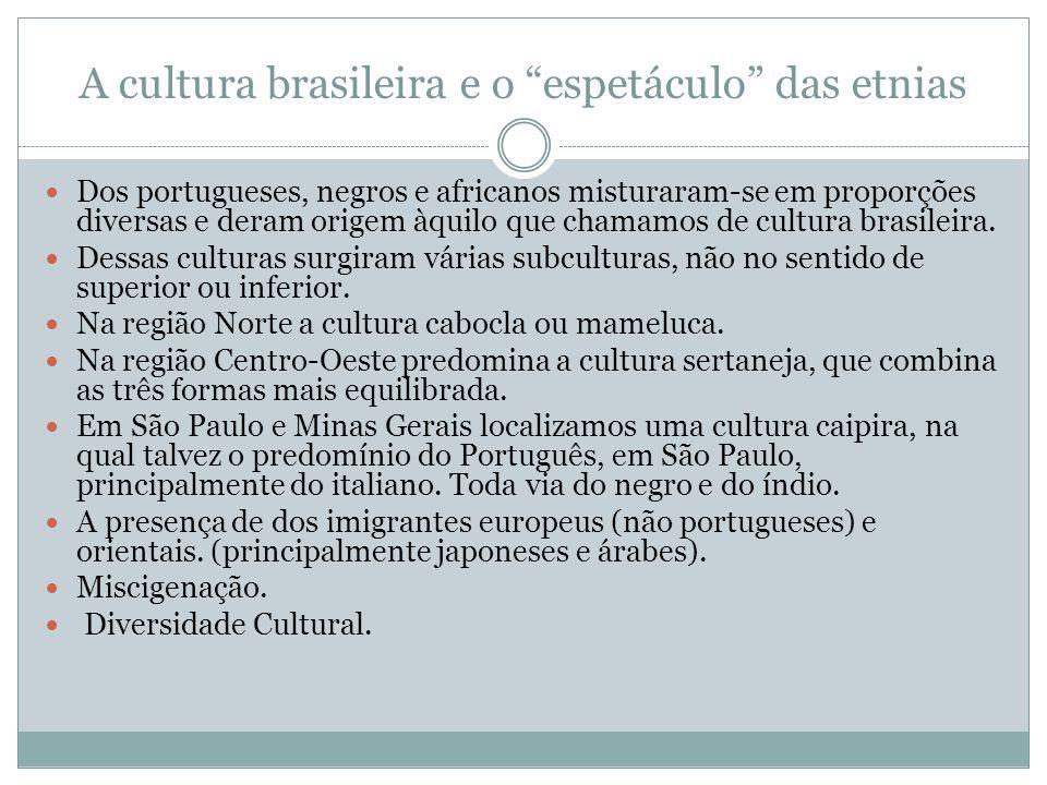 A cultura brasileira e o espetáculo das etnias Dos portugueses, negros e africanos misturaram-se em proporções diversas e deram origem àquilo que cham