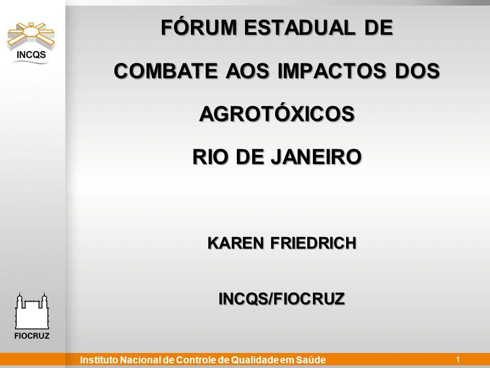 Instituto Nacional de Controle de Qualidade em Saúde 1 FÓRUM ESTADUAL DE COMBATE AOS IMPACTOS DOS AGROTÓXICOS RIO DE JANEIRO KAREN FRIEDRICH INCQS/FIO