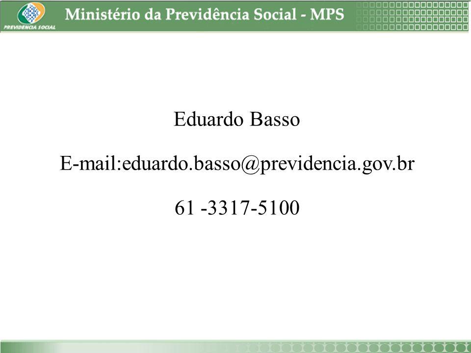 Eduardo Basso E-mail:eduardo.basso@previdencia.gov.br 61 -3317-5100