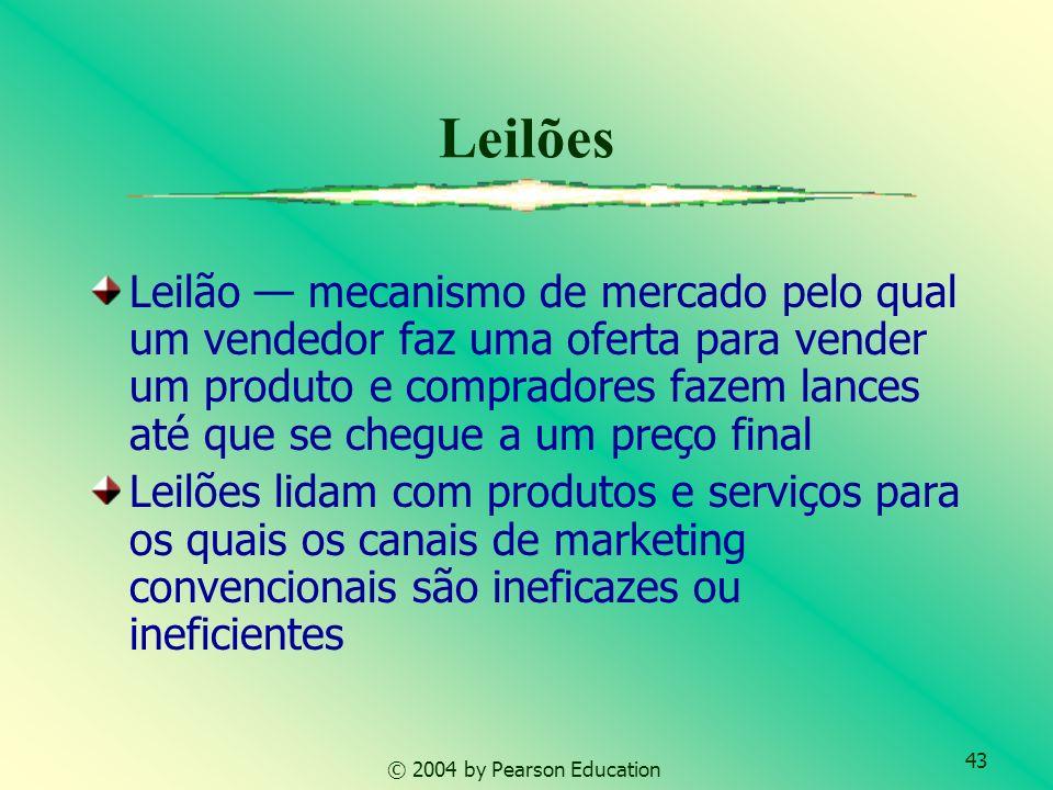 43 © 2004 by Pearson Education Leilões Leilão mecanismo de mercado pelo qual um vendedor faz uma oferta para vender um produto e compradores fazem lances até que se chegue a um preço final Leilões lidam com produtos e serviços para os quais os canais de marketing convencionais são ineficazes ou ineficientes
