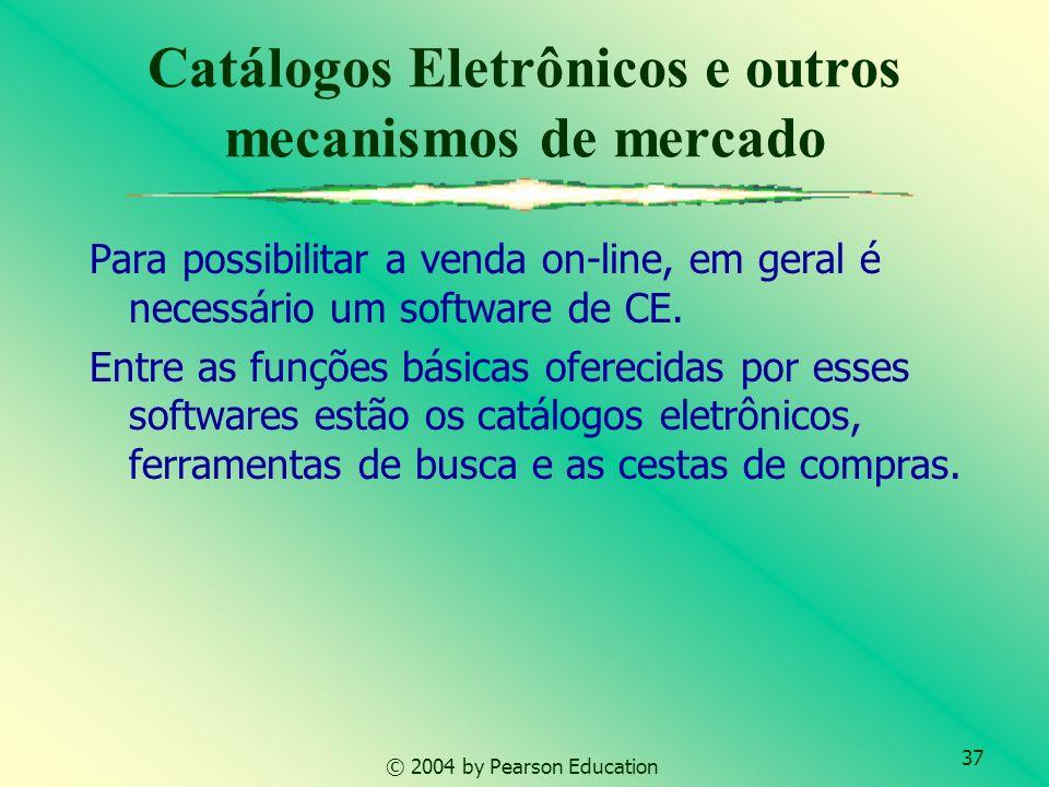 37 Catálogos Eletrônicos e outros mecanismos de mercado Para possibilitar a venda on-line, em geral é necessário um software de CE.