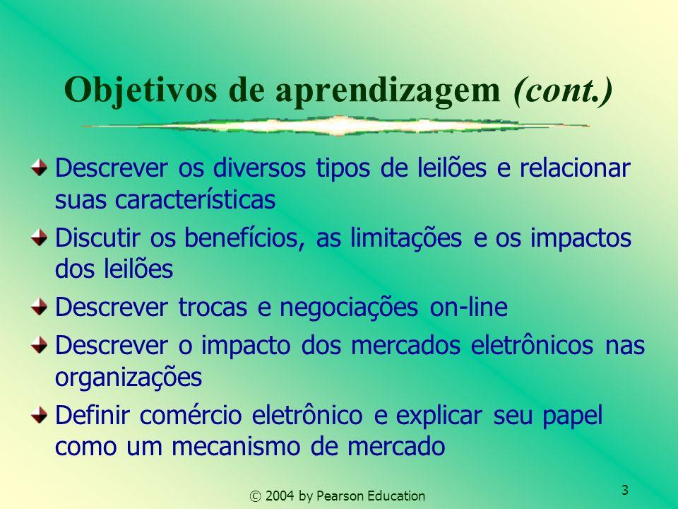 3 © 2004 by Pearson Education Objetivos de aprendizagem (cont.) Descrever os diversos tipos de leilões e relacionar suas características Discutir os b