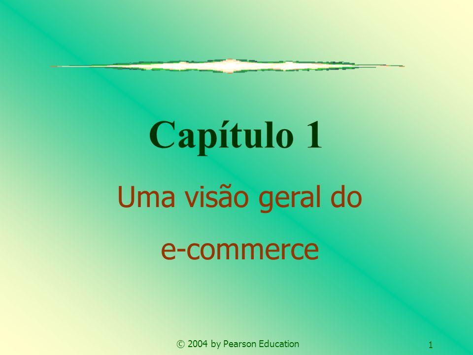 © 2004 by Pearson Education 1 Capítulo 1 Uma visão geral do e-commerce