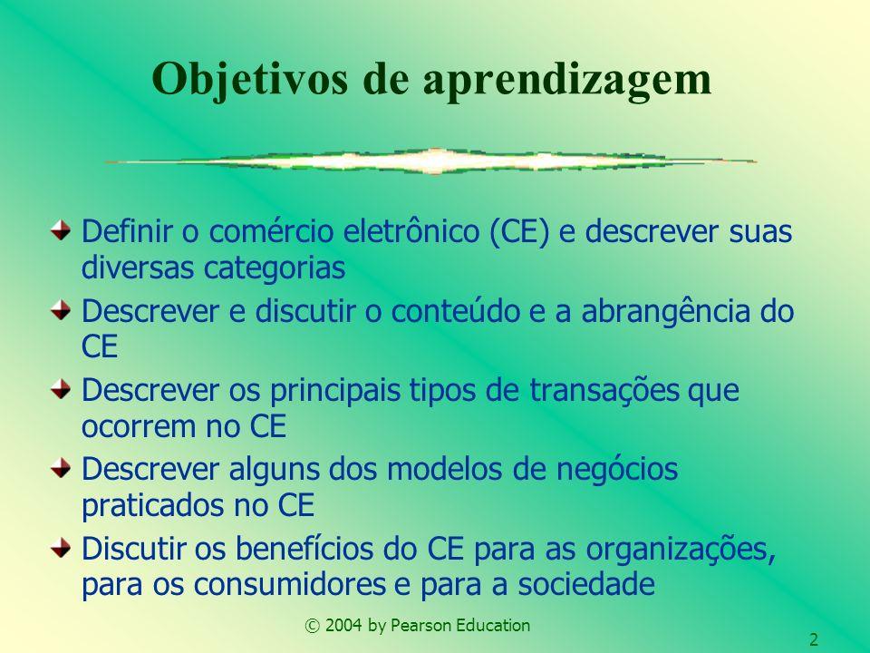 © 2004 by Pearson Education 2 Objetivos de aprendizagem Definir o comércio eletrônico (CE) e descrever suas diversas categorias Descrever e discutir o