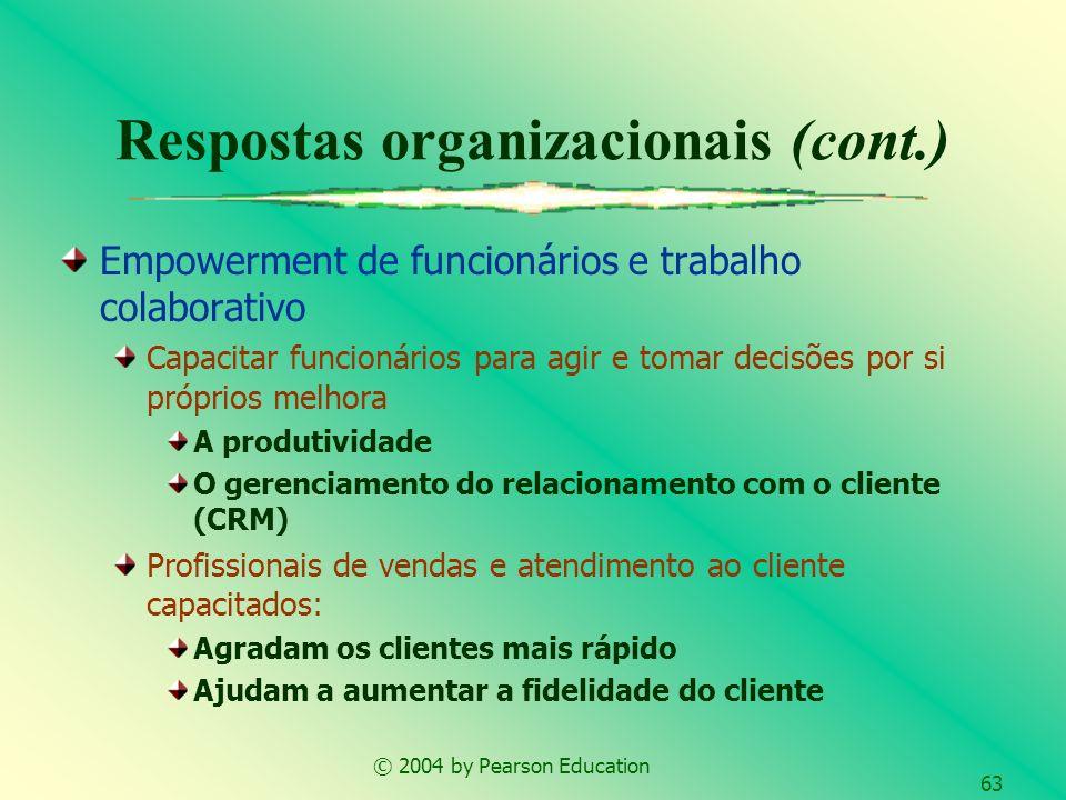 © 2004 by Pearson Education 63 Empowerment de funcionários e trabalho colaborativo Capacitar funcionários para agir e tomar decisões por si próprios m