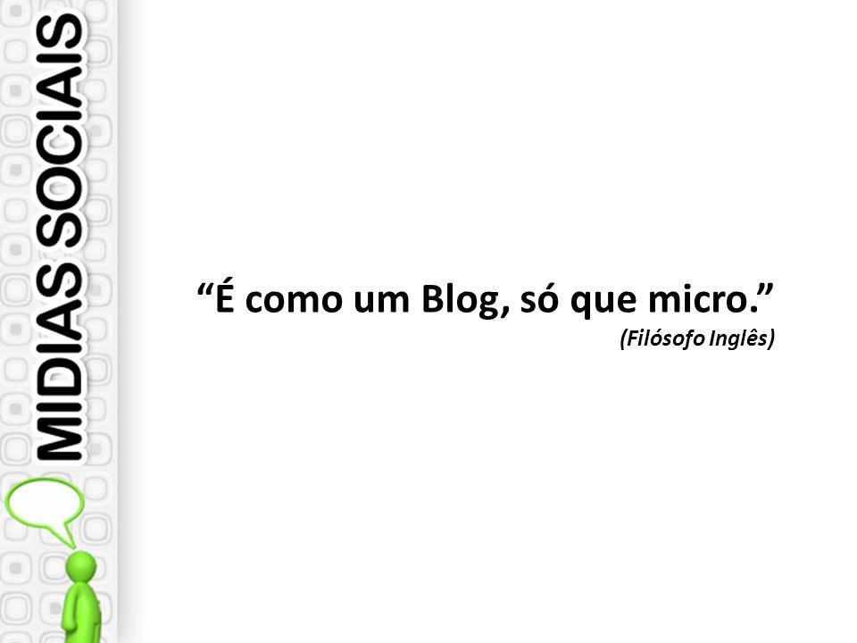 É como um Blog, só que micro. (Filósofo Inglês)