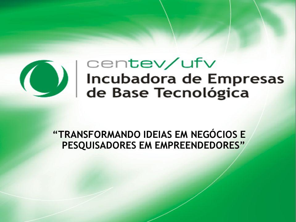 Incubadora de Empresas de Base Tecnológica TRANSFORMANDO IDEIAS EM NEGÓCIOS E PESQUISADORES EM EMPREENDEDORES