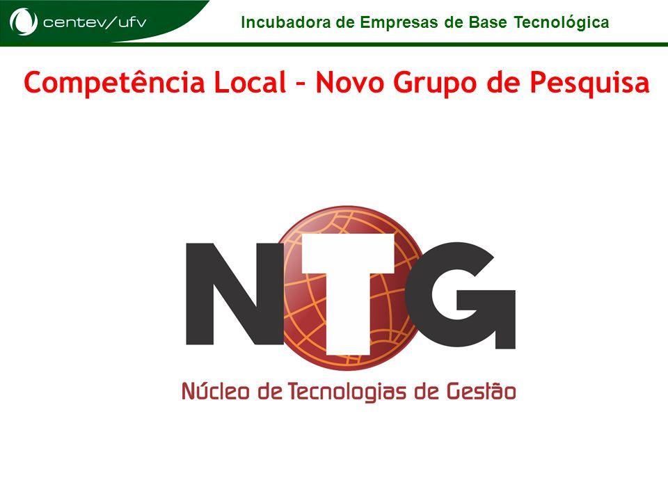 Incubadora de Empresas de Base Tecnológica Competência Local – Novo Grupo de Pesquisa