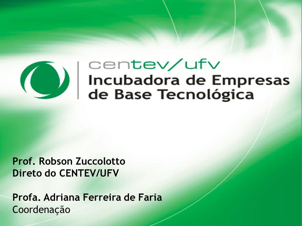 Incubadora de Empresas de Base Tecnológica Prof. Robson Zuccolotto Direto do CENTEV/UFV Profa. Adriana Ferreira de Faria Coordenação