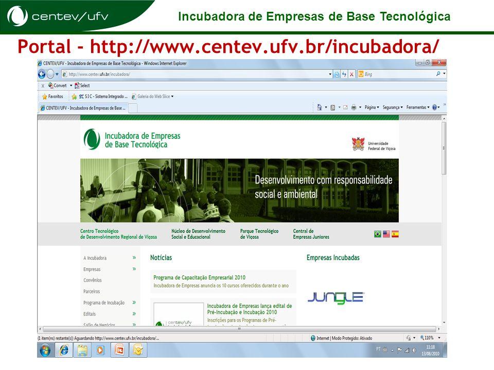 Incubadora de Empresas de Base Tecnológica Portal - http://www.centev.ufv.br/incubadora/