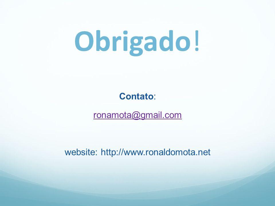 Obrigado! Contato: ronamota@gmail.com website: http://www.ronaldomota.net