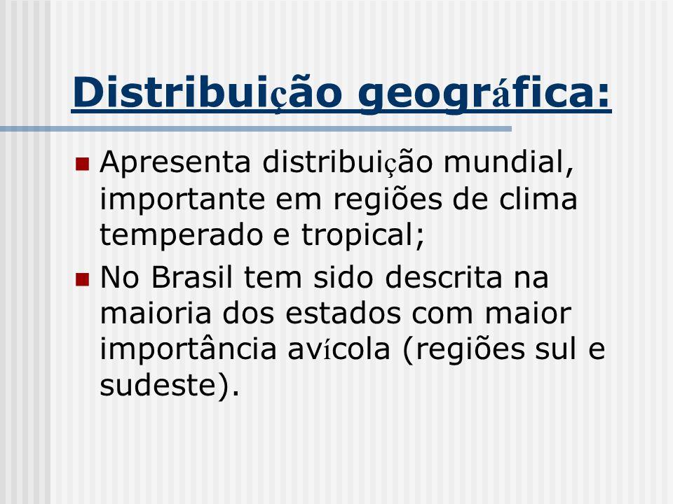 Distribui ç ão geogr á fica: Apresenta distribui ç ão mundial, importante em regiões de clima temperado e tropical; No Brasil tem sido descrita na mai
