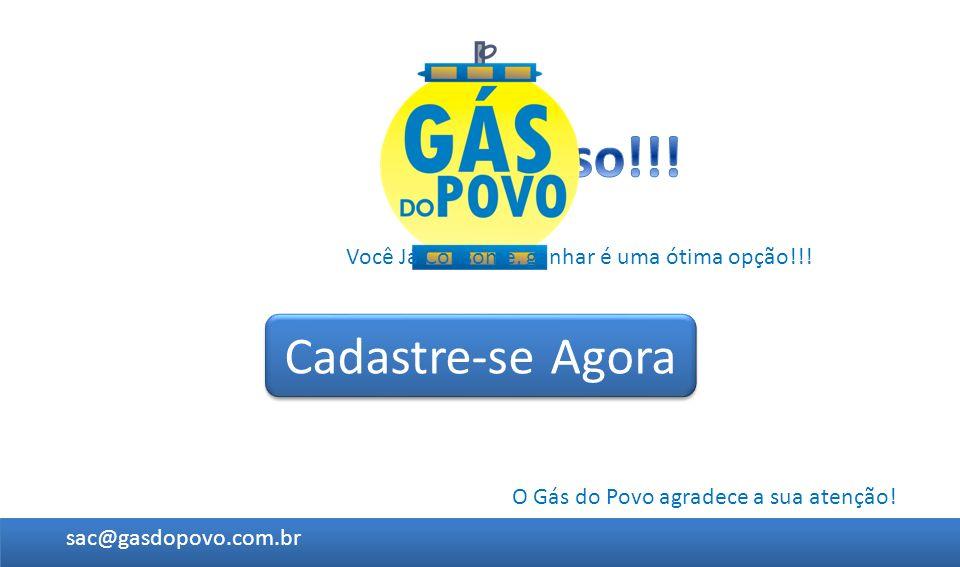 O Gás do Povo agradece a sua atenção! Cadastre-se Agora sac@gasdopovo.com.br Você Já Consome, ganhar é uma ótima opção!!!