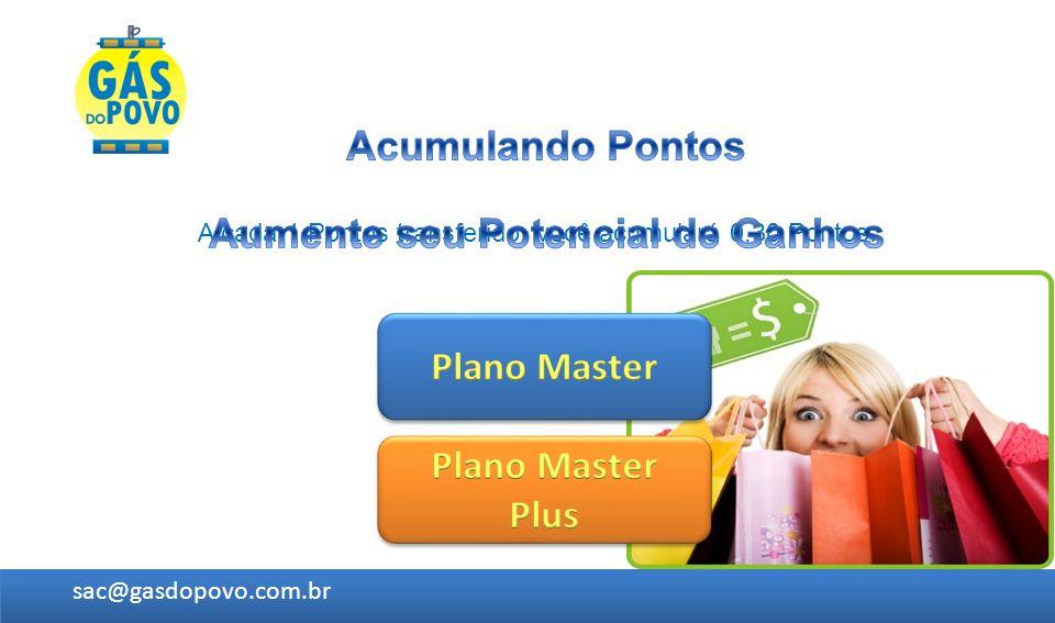 A cada 1 Pontos transferido, você acumulará 0,30 Pontos. sac@gasdopovo.com.br