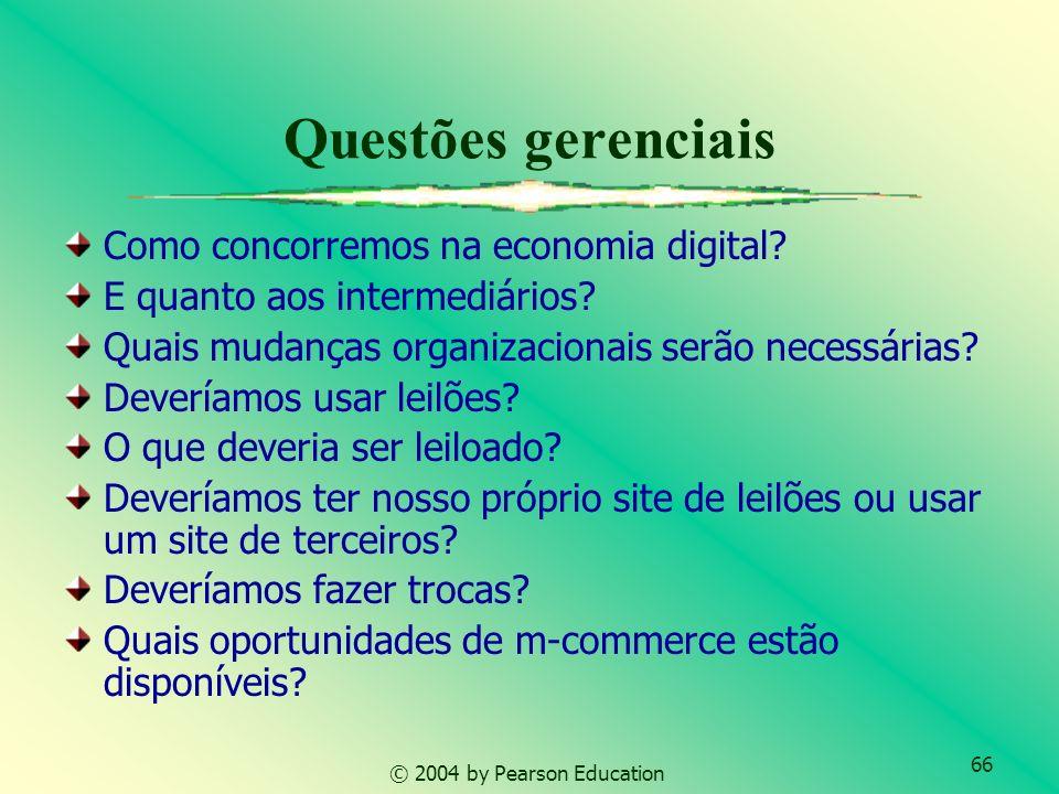 66 © 2004 by Pearson Education Questões gerenciais Como concorremos na economia digital? E quanto aos intermediários? Quais mudanças organizacionais s