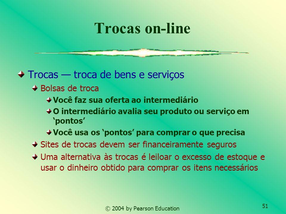 51 © 2004 by Pearson Education Trocas troca de bens e serviços Bolsas de troca Você faz sua oferta ao intermediário O intermediário avalia seu produto