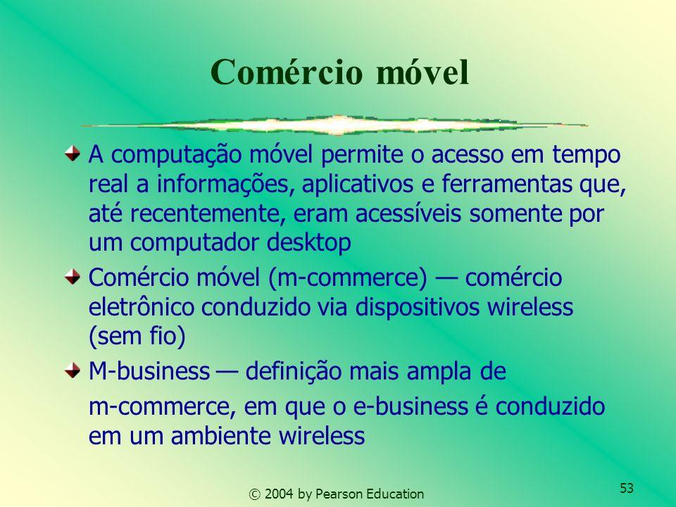 53 © 2004 by Pearson Education A computação móvel permite o acesso em tempo real a informações, aplicativos e ferramentas que, até recentemente, eram