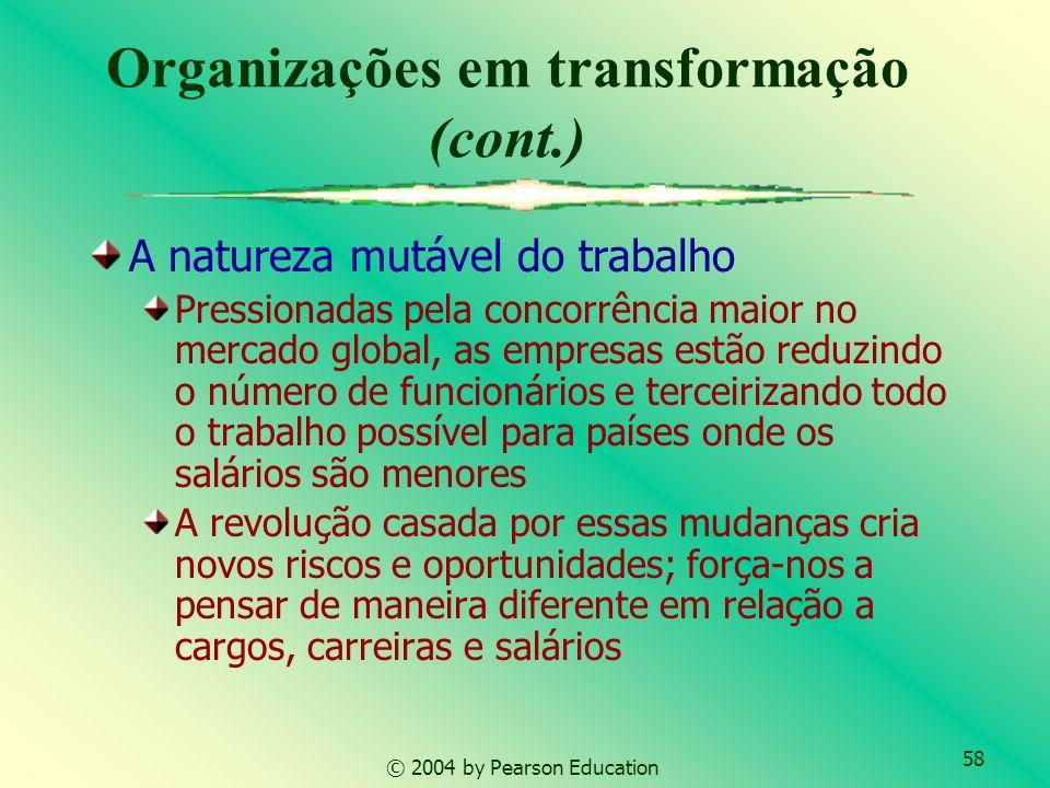 58 © 2004 by Pearson Education Organizações em transformação (cont.) A natureza mutável do trabalho Pressionadas pela concorrência maior no mercado gl
